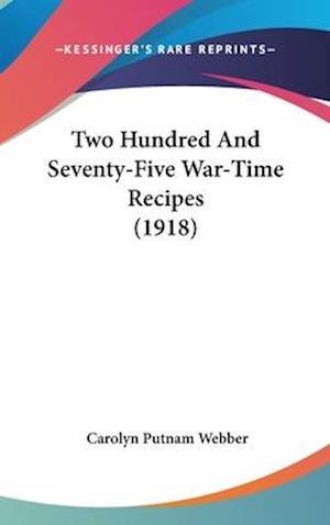 Two Hundred and Seventy-Five War-Time Recipes (1918) af Carolyn Putnam Webber
