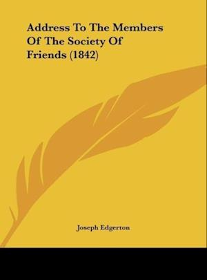Address to the Members of the Society of Friends (1842) af Joseph Edgerton