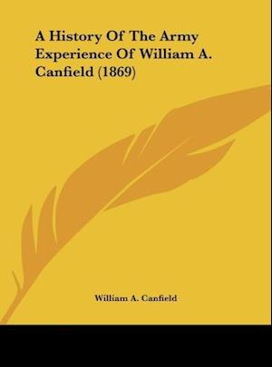 A History of the Army Experience of William A. Canfield (1869) af William A. Canfield