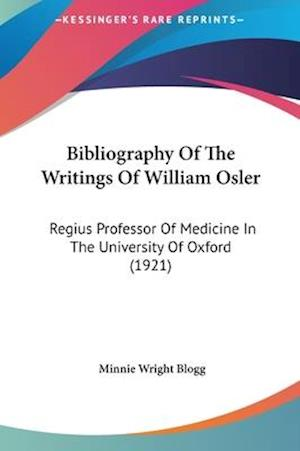 Bibliography of the Writings of William Osler af Minnie Wright Blogg