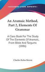 An Aramaic Method, Part 2, Elements of Grammar af Charles Rufus Brown