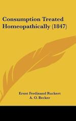 Consumption Treated Homeopathically (1847) af Ernst Ferdinand Ruckert
