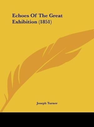 Echoes of the Great Exhibition (1851) af Joseph Turner