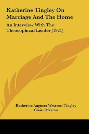 Katherine Tingley on Marriage and the Home af Katherine Augusta Westcott Tingley, Claire Merton