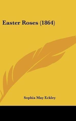 Easter Roses (1864) af Sophia May Eckley