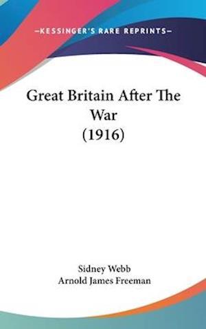 Great Britain After the War (1916) af Sidney Webb, Arnold James Freeman