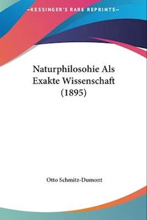 Naturphilosohie ALS Exakte Wissenschaft (1895) af Otto Schmitz-Dumont