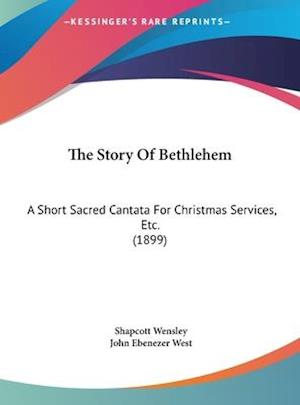 The Story of Bethlehem af John Ebenezer West, Shapcott Wensley
