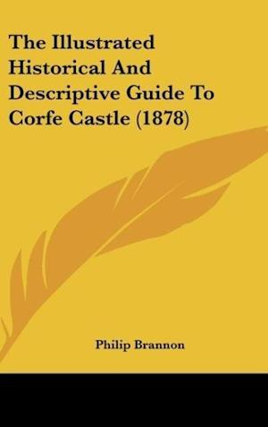 The Illustrated Historical and Descriptive Guide to Corfe Castle (1878) af Philip Brannon