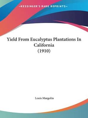 Yield from Eucalyptus Plantations in California (1910) af Louis Margolin