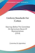 Uniform Standards for Cotton af On Agriculture Committee on Agriculture, Committee On Agriculture