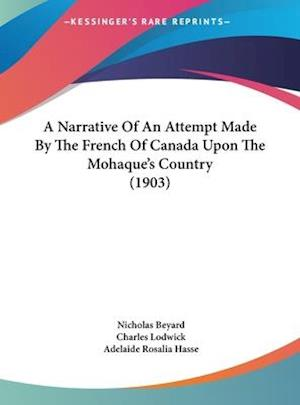 A Narrative of an Attempt Made by the French of Canada Upon the Mohaque's Country (1903) af Charles Lodwick, Nicholas Beyard