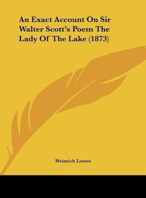 An Exact Account on Sir Walter Scott's Poem the Lady of the Lake (1873) af Heinrich Loewe