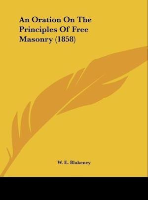 An Oration on the Principles of Free Masonry (1858) af W. E. Blakeney