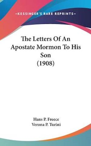 The Letters of an Apostate Mormon to His Son (1908) af Hans P. Freece