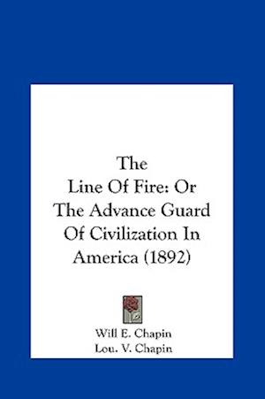 The Line of Fire af Lou V. Chapin, Will E. Chapin