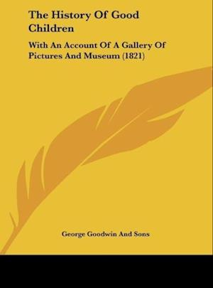 The History of Good Children af Goodwin And Son George Goodwin and Sons, George Goodwin and Sons