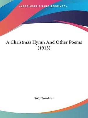 A Christmas Hymn and Other Poems (1913) af Ruby Boardman