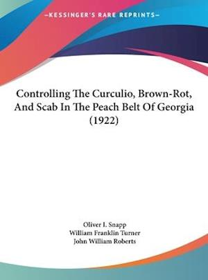 Controlling the Curculio, Brown-Rot, and Scab in the Peach Belt of Georgia (1922) af Oliver I. Snapp, William Franklin Turner, John William Roberts