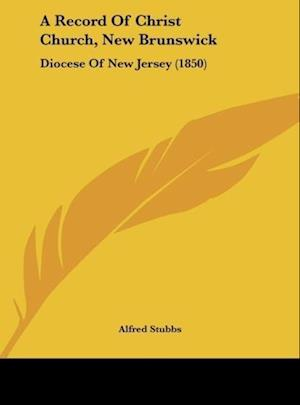 A Record of Christ Church, New Brunswick af Alfred Stubbs
