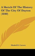 A Sketch of the History of the City of Dayton (1840) af Maskell E. Curwen