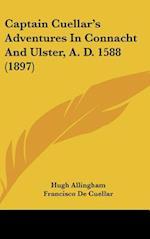 Captain Cuellar's Adventures in Connacht and Ulster, A. D. 1588 (1897) af Francisco De Cuellar, Hugh Allingham