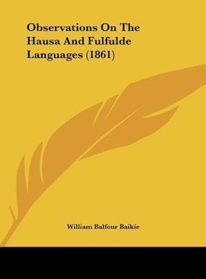 Observations on the Hausa and Fulfulde Languages (1861) af William Balfour Baikie