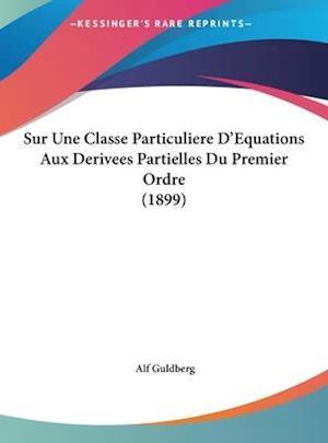 Sur Une Classe Particuliere D'Equations Aux Derivees Partielles Du Premier Ordre (1899) af Alf Guldberg