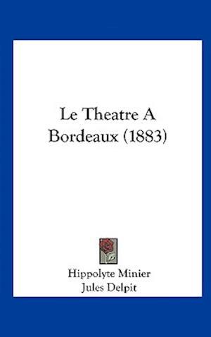 Le Theatre a Bordeaux (1883) af Jules Delpit, Hippolyte Minier