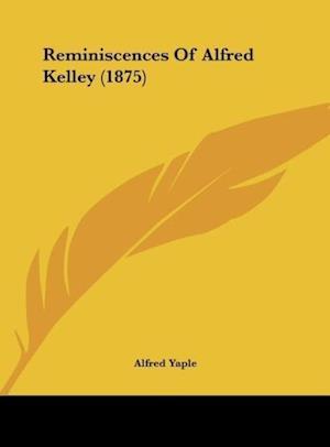 Reminiscences of Alfred Kelley (1875) af Alfred Yaple