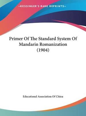 Primer of the Standard System of Mandarin Romanization (1904) af Educational Association of China, Associ Educational Association of China