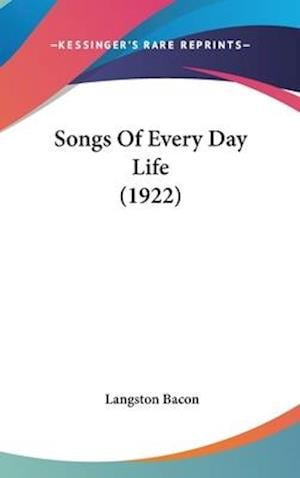 Songs of Every Day Life (1922) af Langston Bacon