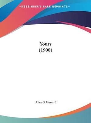 Yours (1900) af Alice G. Howard