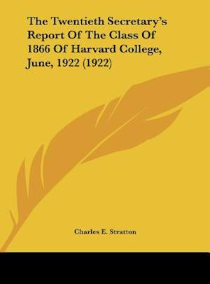 The Twentieth Secretary's Report of the Class of 1866 of Harvard College, June, 1922 (1922) af Charles E. Stratton