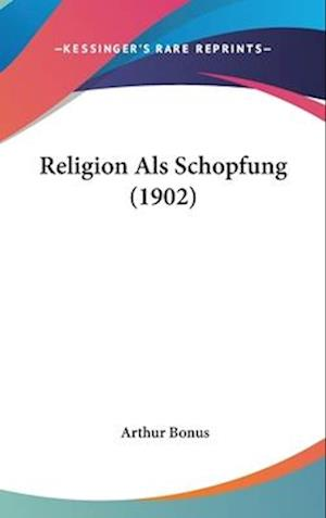 Religion ALS Schopfung (1902) af Arthur Bonus