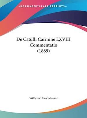 de Catulli Carmine LXVIII Commentatio (1889) af Wilhelm Horschelmann
