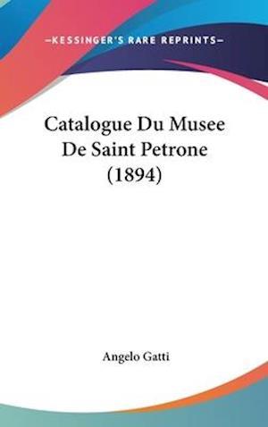 Catalogue Du Musee de Saint Petrone (1894) af Angelo Gatti
