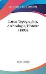 Laron Topographie, Archeologie, Histoire (1893) af Louis Guibert