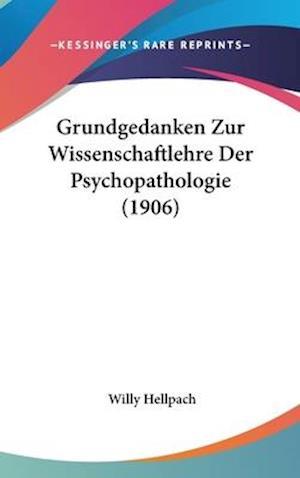 Grundgedanken Zur Wissenschaftlehre Der Psychopathologie (1906) af Willy Hellpach