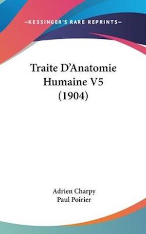 Traite D'Anatomie Humaine V5 (1904) af Paul Poirier, Adrien Charpy