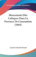 Monuments Dits Celtiques Dans La Province de Constantine (1864) af Laurent Charles Feraud