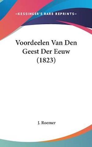 Voordeelen Van Den Geest Der Eeuw (1823) af J. Roemer