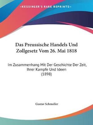 Das Preussische Handels Und Zollgesetz Vom 26. Mai 1818 af Gustav Schmoller