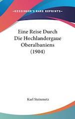 Eine Reise Durch Die Hochlandergaue Oberalbaniens (1904) af Karl Steinmetz