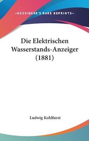 Die Elektrischen Wasserstands-Anzeiger (1881) af Ludwig Kohlfurst