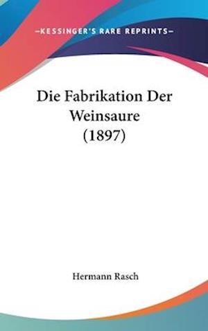Die Fabrikation Der Weinsaure (1897) af Hermann Rasch