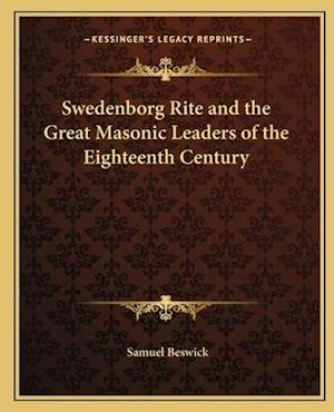 Swedenborg Rite and the Great Masonic Leaders of the Eighteenth Century af Samuel Beswick