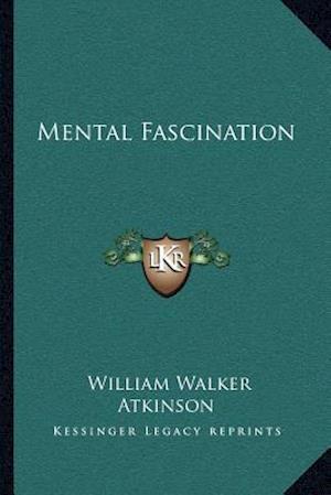 Mental Fascination af William Walker Atkinson