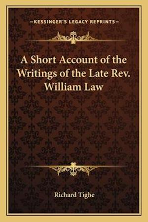 A Short Account of the Writings of the Late REV. William Law af Richard Tighe