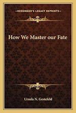 How We Master Our Fate af Ursula N. Gestefeld